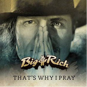 Big & Rich to Release New Single, 'That's Why I Pray'