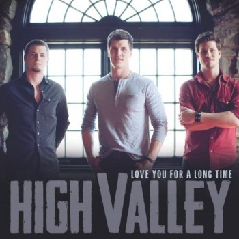 High Valley Releases Debut Single, 'Love You For A Long Time,' to Country Radio