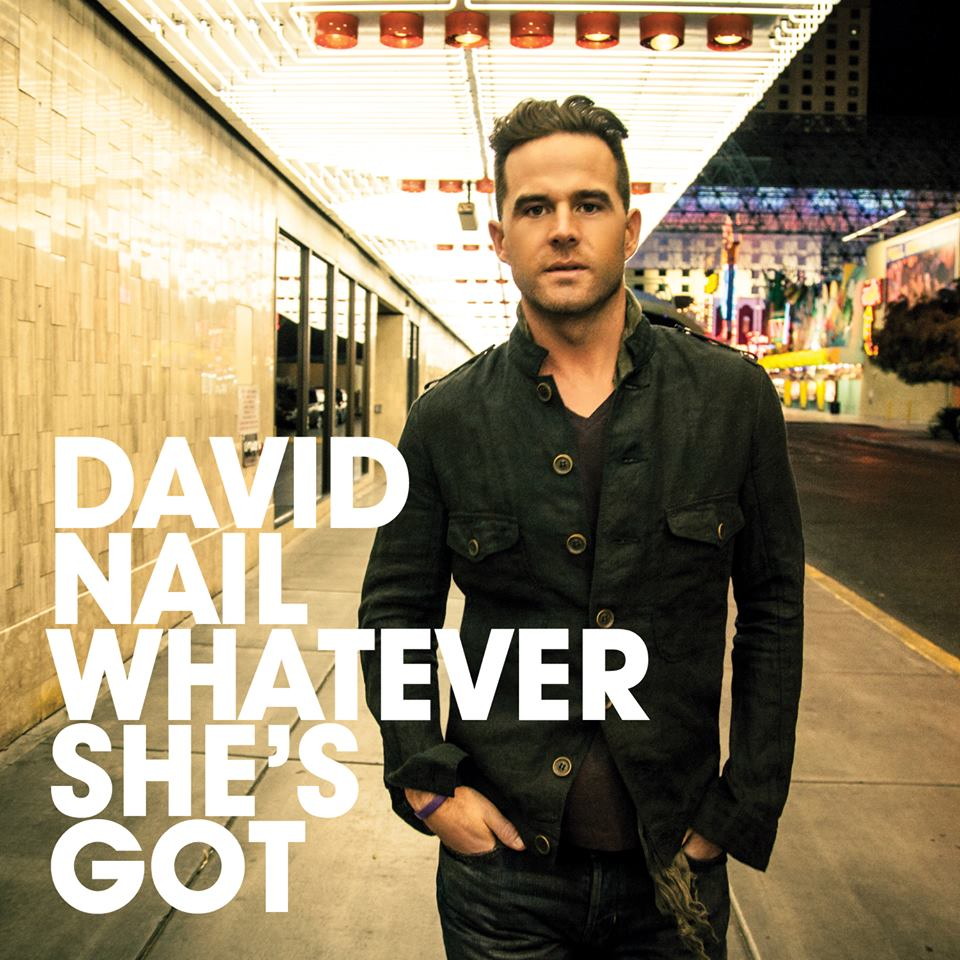 David Nail Releases New Single, \'Whatever She\'s Got\' | Sounds Like ...
