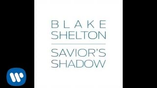 Blake Shelton - Savior's Shadow (Official Audio)