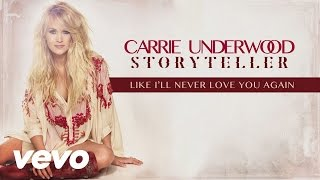 Carrie Underwood - Like I'll Never Love You Again (Audio)