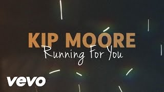 Kip Moore - Running For You (Lyric Video)