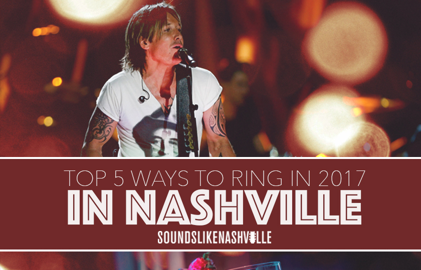 Top 5 Ways to Ring in 2017 in Nashville