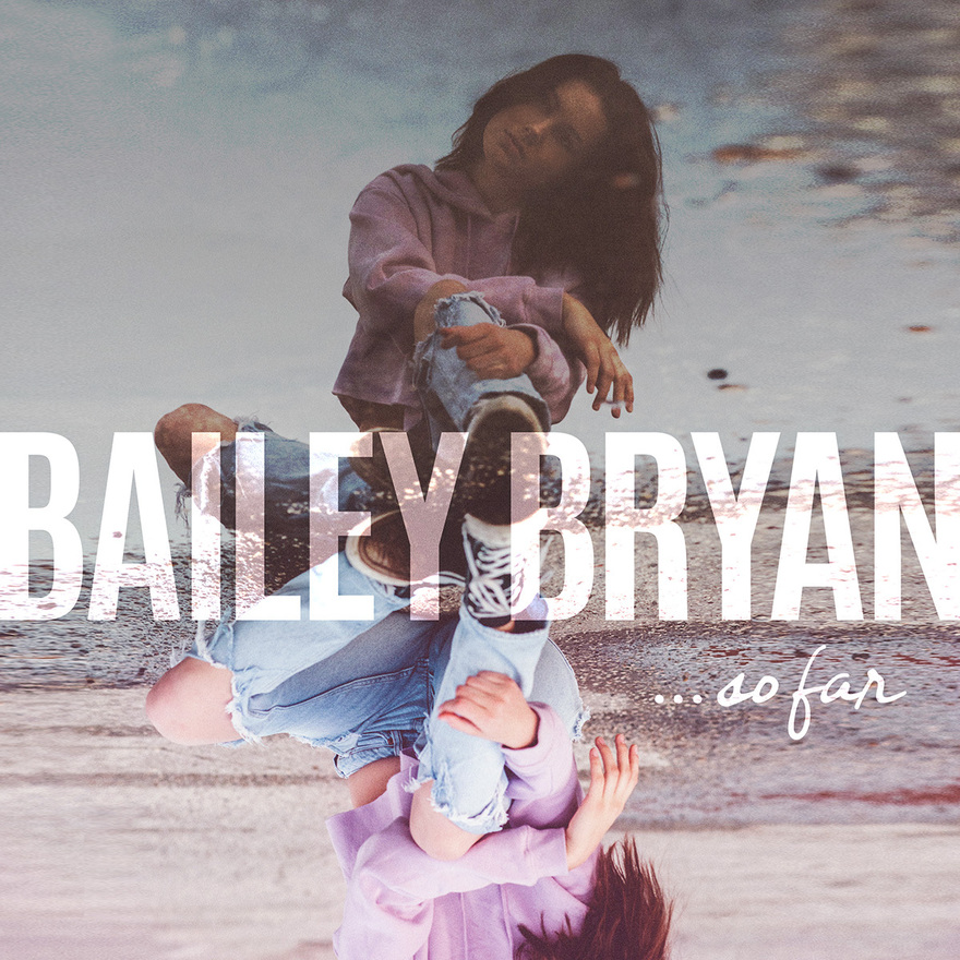 Bailey Bryan To Release Debut EP, 'So Far'