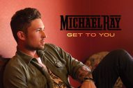 Michael Ray Shows Growth and Diversity in New Single 'Get To You'